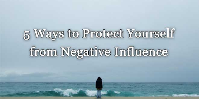 How to guard yourself against negative influences