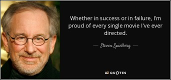 quote-whether-in-success-or-in-failure-i-m-proud-of-every-single-movie-i-ve-ever-directed-steven-spielberg-27-96-58